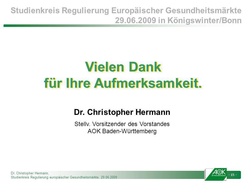 Dr. Christopher Hermann, Studienkreis Regulierung europäischer Gesundheitsmärkte, 29.06.2009 - 15 - Vielen Dank für Ihre Aufmerksamkeit. Vielen Dank f