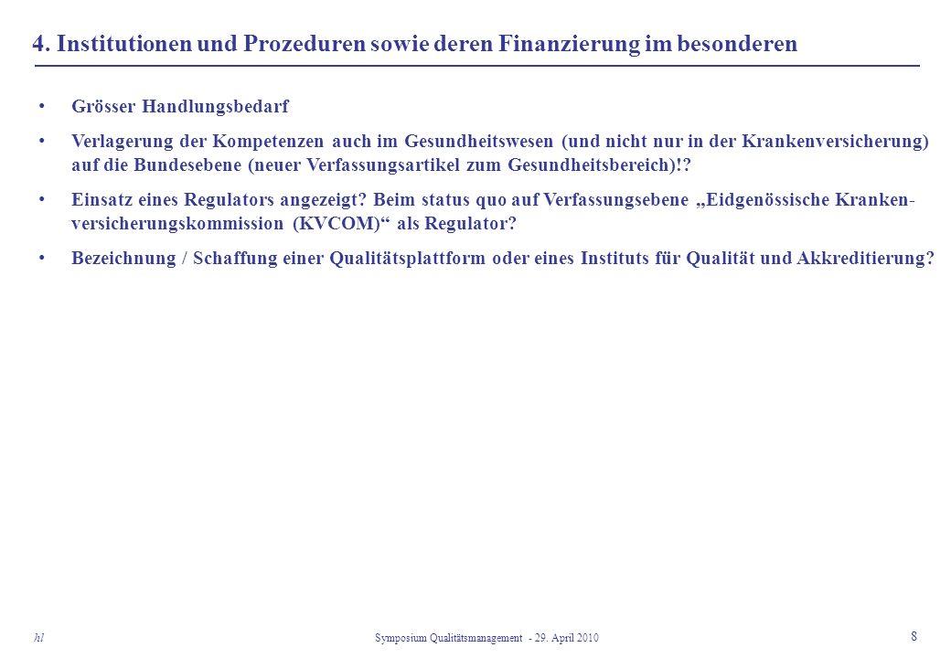 4. Institutionen und Prozeduren sowie deren Finanzierung im besonderen 8 Symposium Qualitätsmanagement - 29. April 2010 hl Grösser Handlungsbedarf Ver