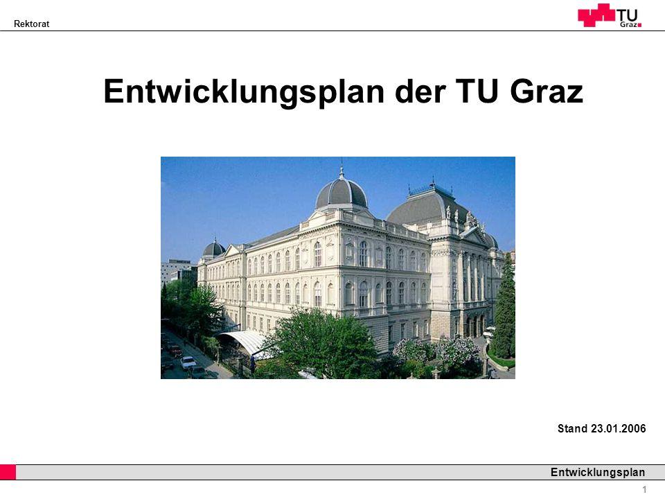 Rektorat Professor Horst Cerjak, 19.12.2005 2 Entwicklungsplan Wir sind eine Top-Universität im deutschsprachigen Raum Wir sind gut positioniert, schaffen High Value Jobs im obersten Einkommenssegment und generieren durch unsere Wachstumsstrategie hohen volkswirtschaftlichen Nutzen Wir bündeln unsere Kompetenzen in einem klaren Profil von Forschungsschwerpunkten und einer fortschrittlichen sowie bedarfsorientierten Lehre Eine Investition in die TU Graz ist eine rentable Investition in den Wirtschafts- und Wissenschaftsstandort - eine Investition in die Zukunft Die TU Graz: Was zeichnet uns aus .