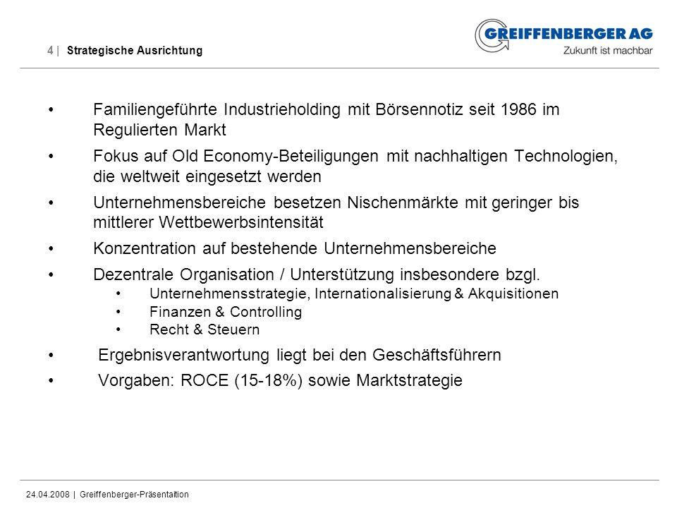 24.04.2008 | Greiffenberger-Präsentaition 4 | Strategische Ausrichtung Familiengeführte Industrieholding mit Börsennotiz seit 1986 im Regulierten Mark