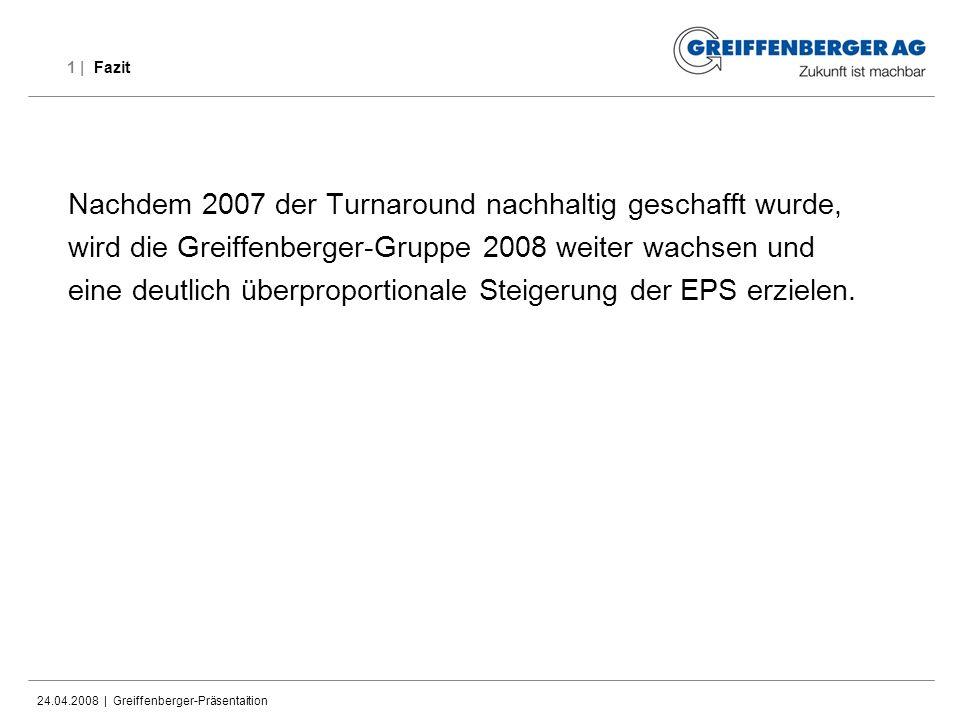24.04.2008 | Greiffenberger-Präsentaition 1 | Fazit Nachdem 2007 der Turnaround nachhaltig geschafft wurde, wird die Greiffenberger-Gruppe 2008 weiter
