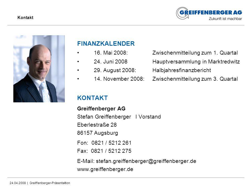 24.04.2008 | Greiffenberger-Präsentaition Kontakt FINANZKALENDER 16. Mai 2008:Zwischenmitteilung zum 1. Quartal 24. Juni 2008Hauptversammlung in Markt