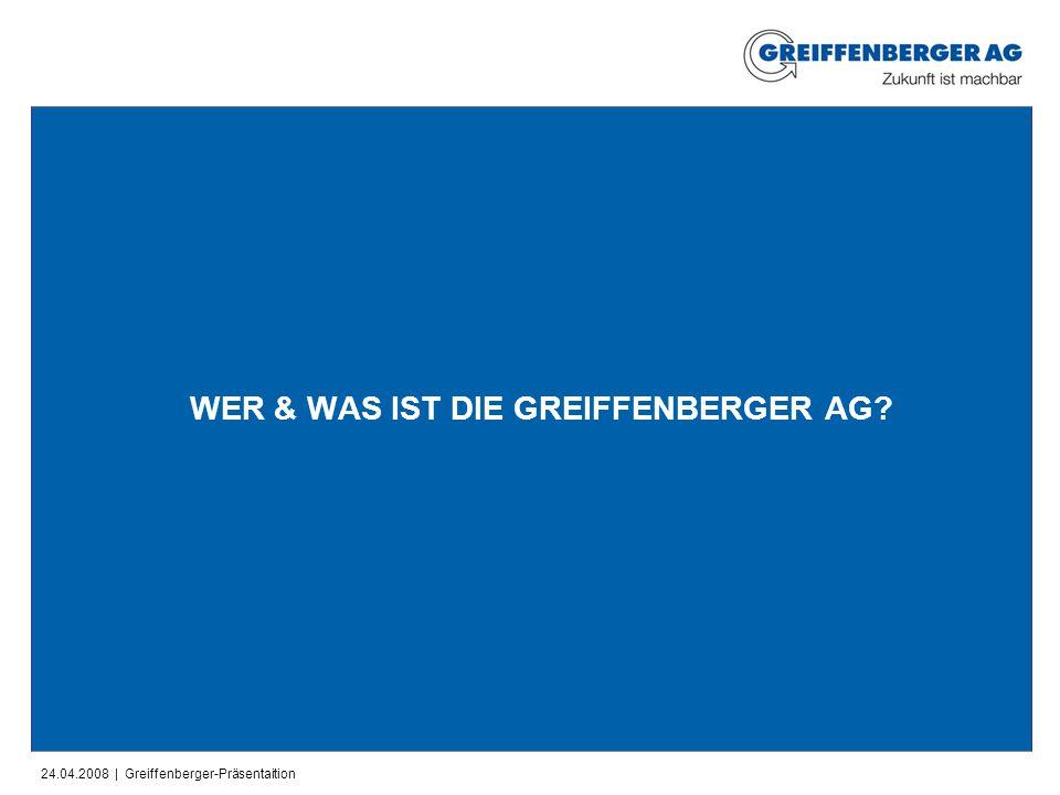 24.04.2008 | Greiffenberger-Präsentaition WER & WAS IST DIE GREIFFENBERGER AG?