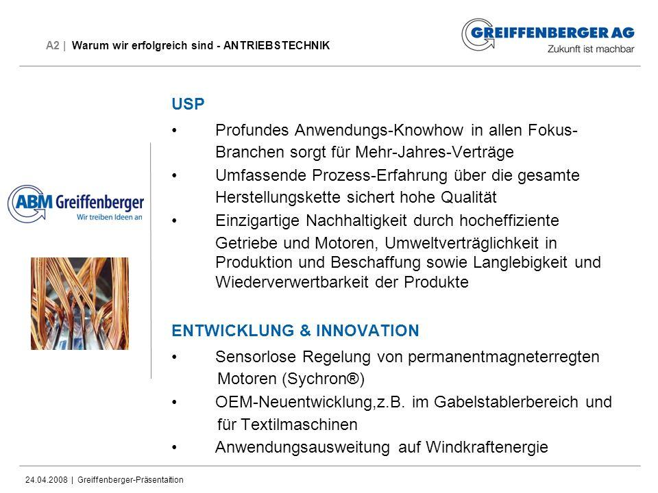 24.04.2008 | Greiffenberger-Präsentaition A2 | Warum wir erfolgreich sind - ANTRIEBSTECHNIK USP Profundes Anwendungs-Knowhow in allen Fokus- Branchen