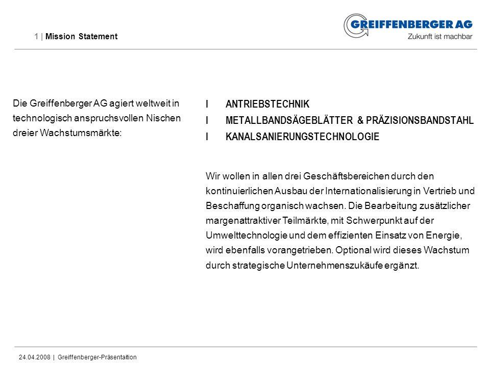 24.04.2008 | Greiffenberger-Präsentaition 1 | Mission Statement IANTRIEBSTECHNIK IMETALLBANDSÄGEBLÄTTER & PRÄZISIONSBANDSTAHL IKANALSANIERUNGSTECHNOLO