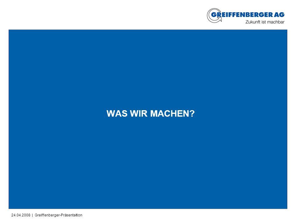 24.04.2008 | Greiffenberger-Präsentaition WAS WIR MACHEN?