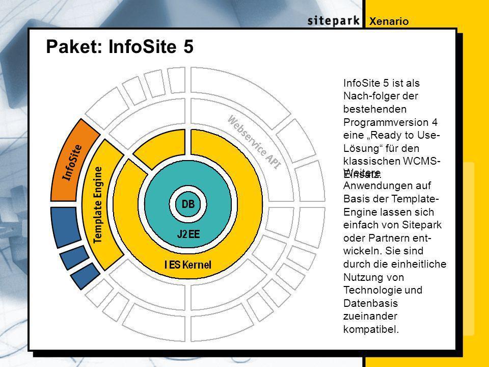 Xenario Paket: InfoSite 5 InfoSite 5 ist als Nach-folger der bestehenden Programmversion 4 eine Ready to Use- Lösung für den klassischen WCMS- Einsatz.
