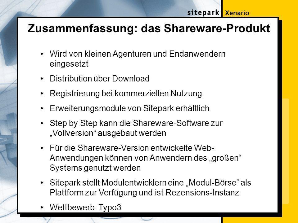 Xenario Zusammenfassung: das Shareware-Produkt Wird von kleinen Agenturen und Endanwendern eingesetzt Distribution über Download Registrierung bei kommerziellen Nutzung Erweiterungsmodule von Sitepark erhältlich Step by Step kann die Shareware-Software zur Vollversion ausgebaut werden Für die Shareware-Version entwickelte Web- Anwendungen können von Anwendern des großen Systems genutzt werden Sitepark stellt Modulentwicklern eine Modul-Börse als Plattform zur Verfügung und ist Rezensions-Instanz Wettbewerb: Typo3
