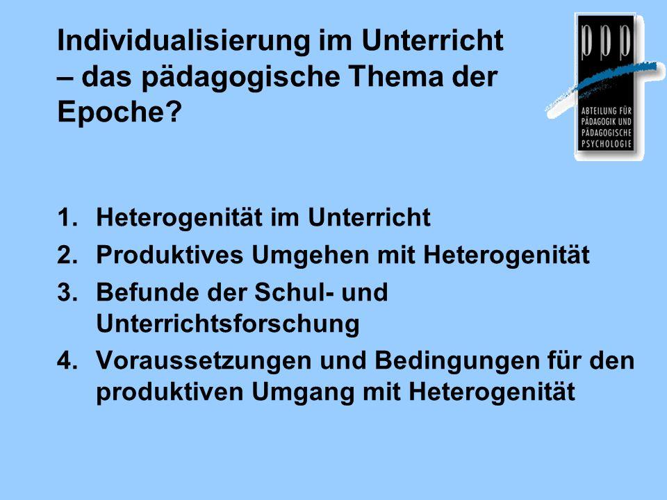 Individualisierung im Unterricht – das pädagogische Thema der Epoche? 1.Heterogenität im Unterricht 2.Produktives Umgehen mit Heterogenität 3.Befunde