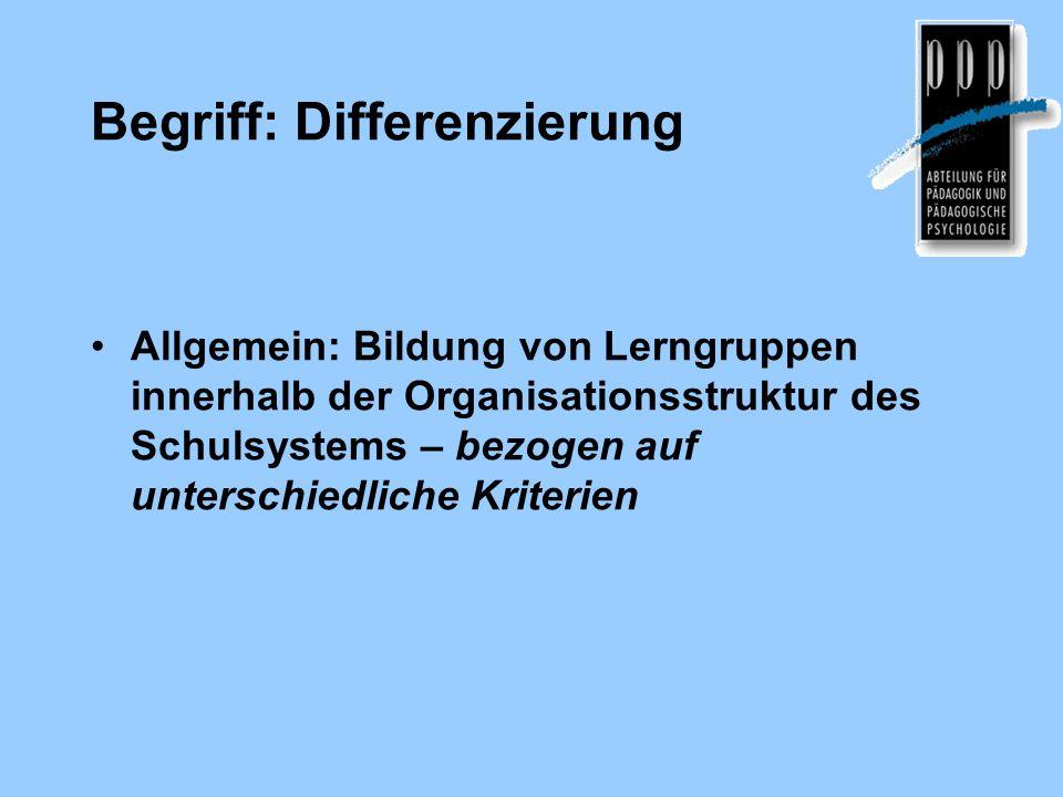 Begriff: Differenzierung Allgemein: Bildung von Lerngruppen innerhalb der Organisationsstruktur des Schulsystems – bezogen auf unterschiedliche Kriter