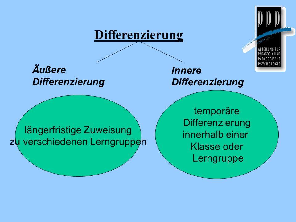 Differenzierung Äußere Differenzierung Innere Differenzierung längerfristige Zuweisung zu verschiedenen Lerngruppen temporäre Differenzierung innerhal
