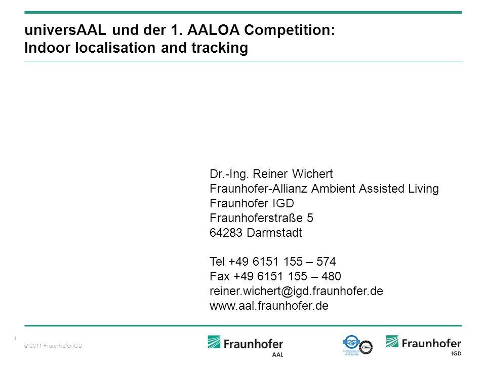 © 2011 Fraunhofer IGD AAL Szenarios … Schlaf-Monitoring Notfall Sport und Soziale Interaktion Intuitive Geräten utzung