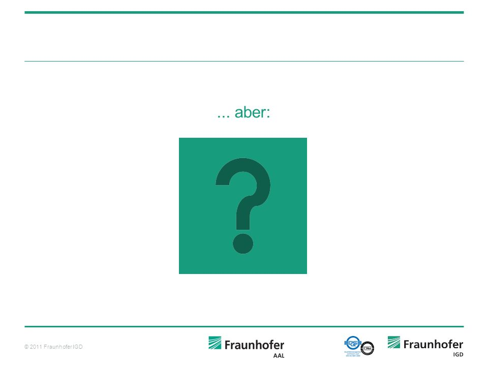 © 2011 Fraunhofer IGD The unifying ring: our project slogan (J.R.R. Tolkein Lord of the Rings)