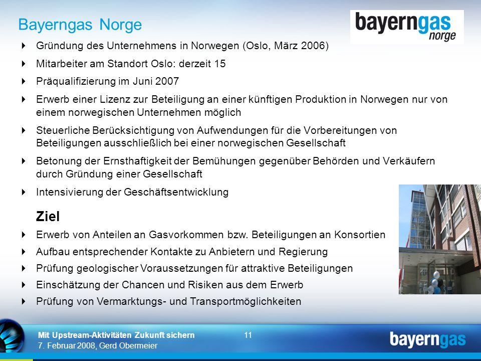 11 7. Februar 2008, Gerd Obermeier Mit Upstream-Aktivitäten Zukunft sichern Gründung des Unternehmens in Norwegen (Oslo, März 2006) Mitarbeiter am Sta