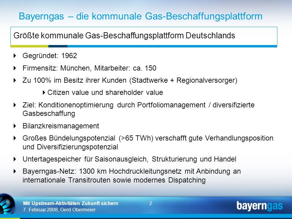 2 7. Februar 2008, Gerd Obermeier Mit Upstream-Aktivitäten Zukunft sichern Bayerngas – die kommunale Gas-Beschaffungsplattform Größte kommunale Gas-Be