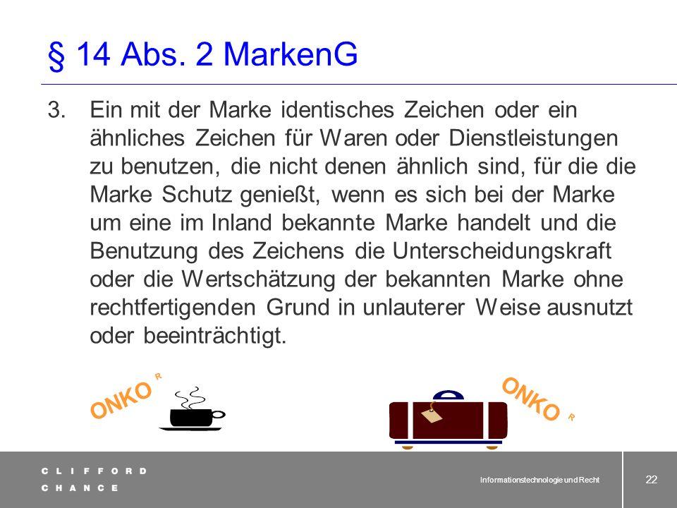 Informationstechnologie und Recht 21 § 14 Abs. 2 MarkenG 2.Ein Zeichen zu benutzen, wenn wegen der Identität oder Ähnlichkeit des Zeichens mit der Mar