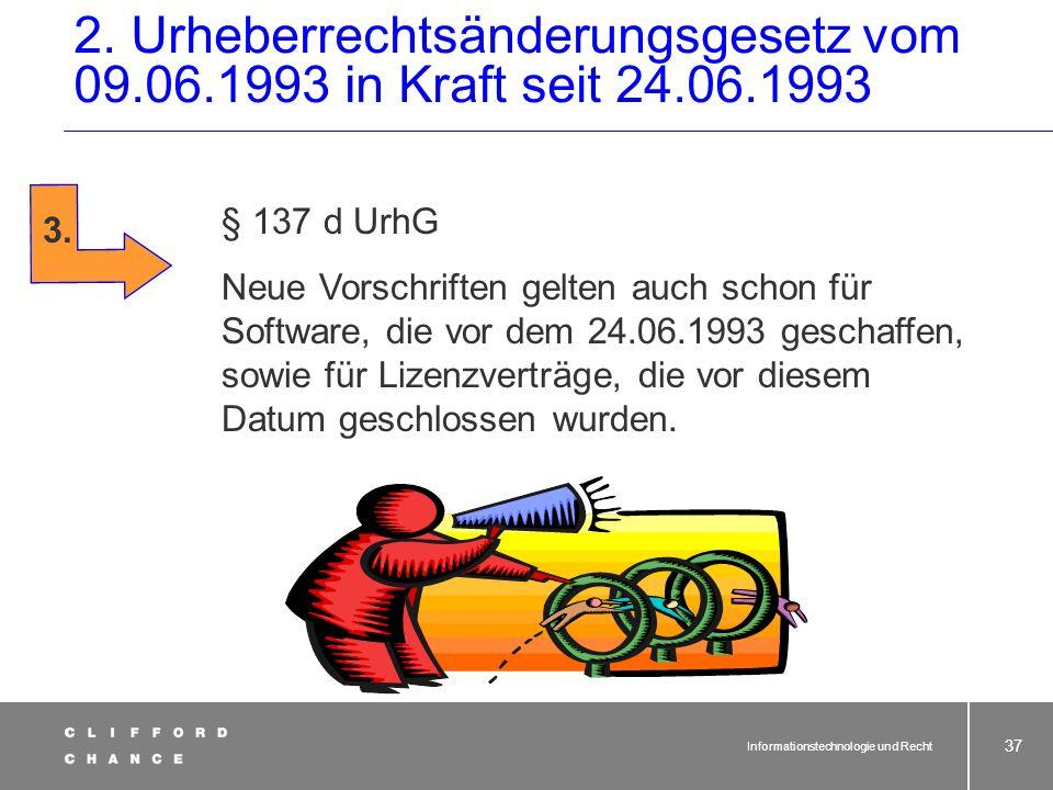 Informationstechnologie und Recht 36 Einfügung des 8. Abschnitts des UrhG §§ 69a – 69 g UrhG 8. Abschnitt 2. Urheberrechtsänderungsgesetz vom 09.06.19