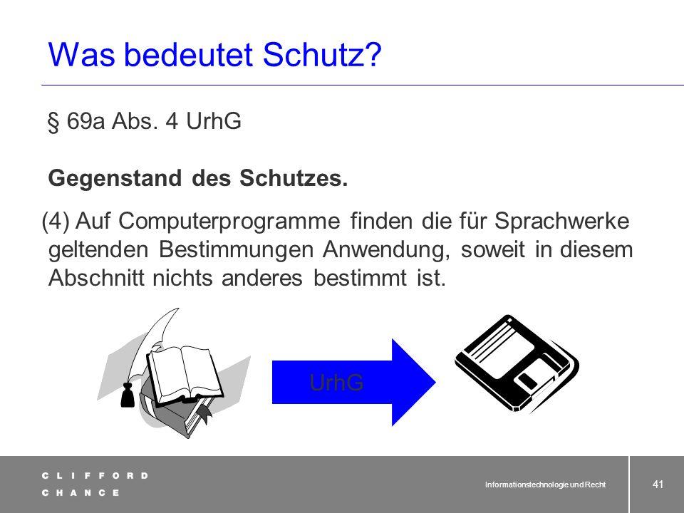 Informationstechnologie und Recht 40 § 69a Abs. 1 UrhG Computerprogramme im Sinne dieses Gesetzes sind Programme in jeder Gestalt, einschließlich des