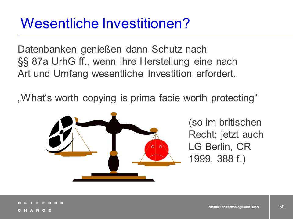Informationstechnologie und Recht 58 Schutz von Datenbanken § 87a UrhG* Begriffsbestimmungen. Datenbank im Sinne dieses Gesetzes ist eine Sammlung von