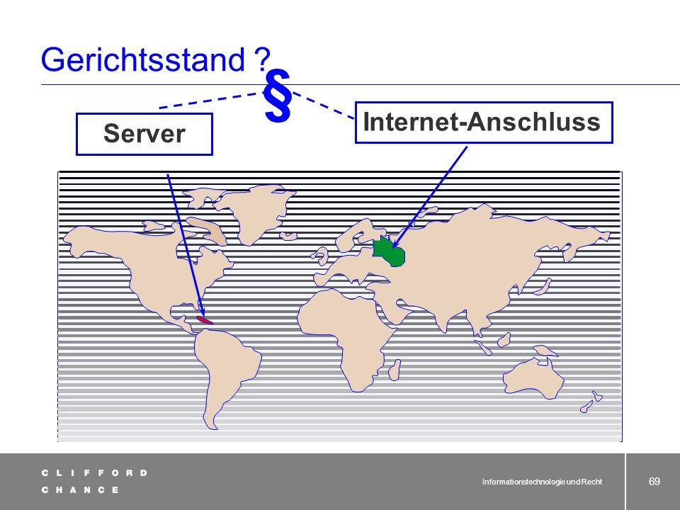 Informationstechnologie und Recht 68 § 32 ZPO Gerichtsstand des Begehungs- ortes, also überall da, wo WebSite bestimmungsgemäß abrufbar! Gerichtsstand