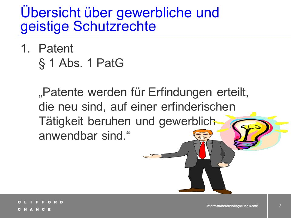 Informationstechnologie und Recht 7 Übersicht über gewerbliche und geistige Schutzrechte 1.Patent § 1 Abs.