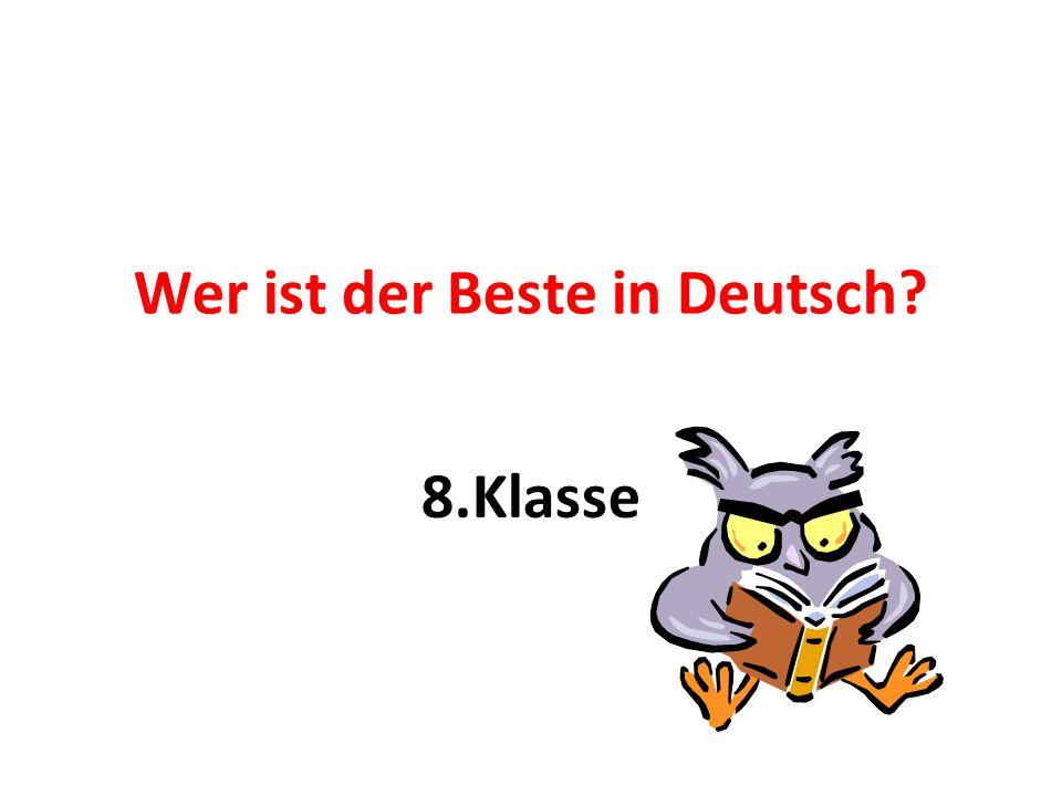 Wer ist der Beste in Deutsch? 8.Klasse