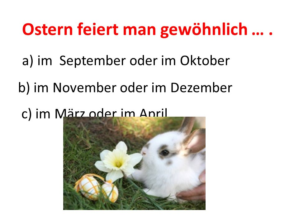 Ostern feiert man gewöhnlich ….