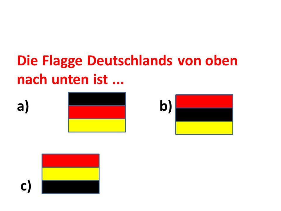 Die Flagge Deutschlands von oben nach unten ist... a) b) c)