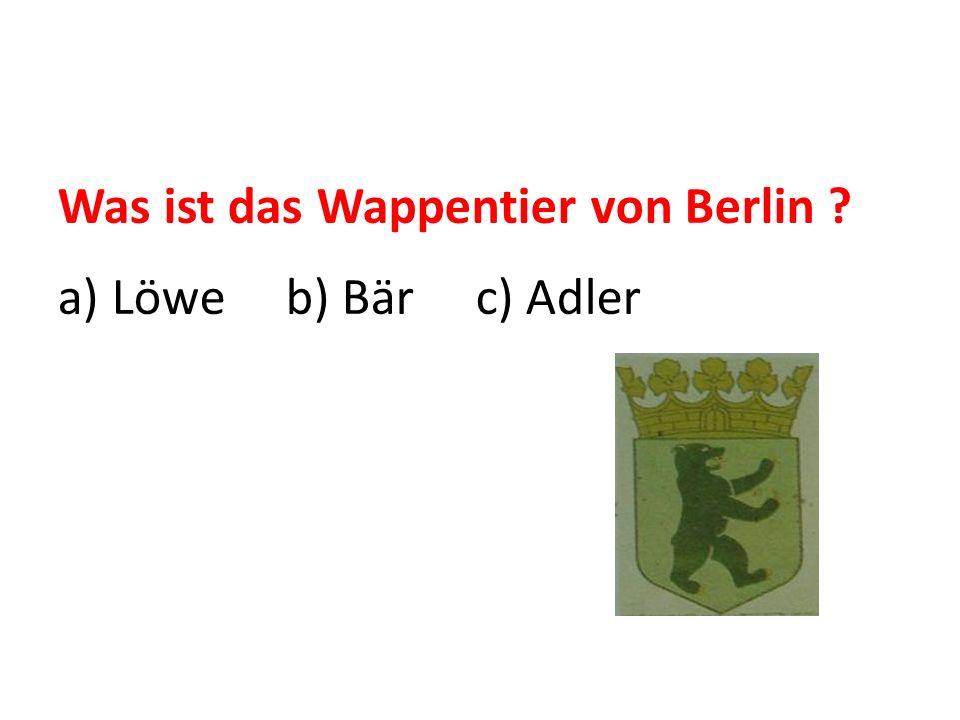 Was ist das Wappentier von Berlin ? a) Löwe b) Bär c) Adler