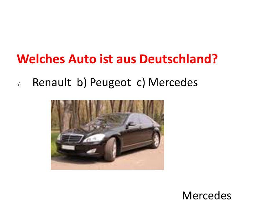 Welches Auto ist aus Deutschland? a) Renault b) Peugeot c) Mercedes Mercedes