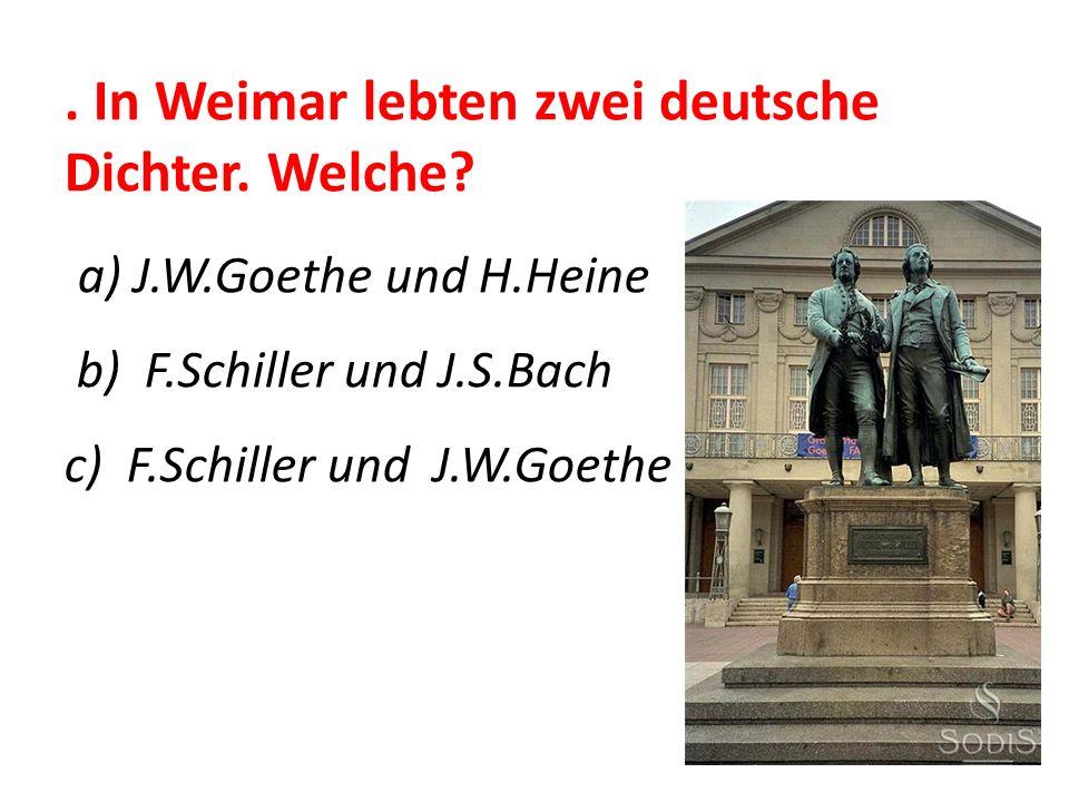 In Weimar lebten zwei deutsche Dichter.Welche.