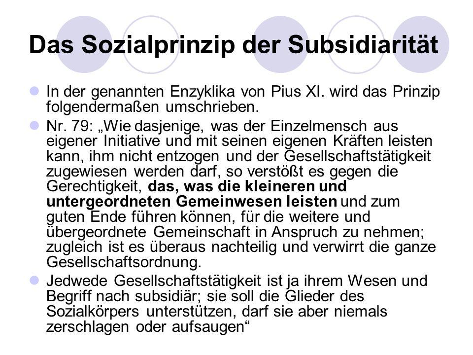 Das Sozialprinzip der Subsidiarität In der genannten Enzyklika von Pius XI. wird das Prinzip folgendermaßen umschrieben. Nr. 79: Wie dasjenige, was de