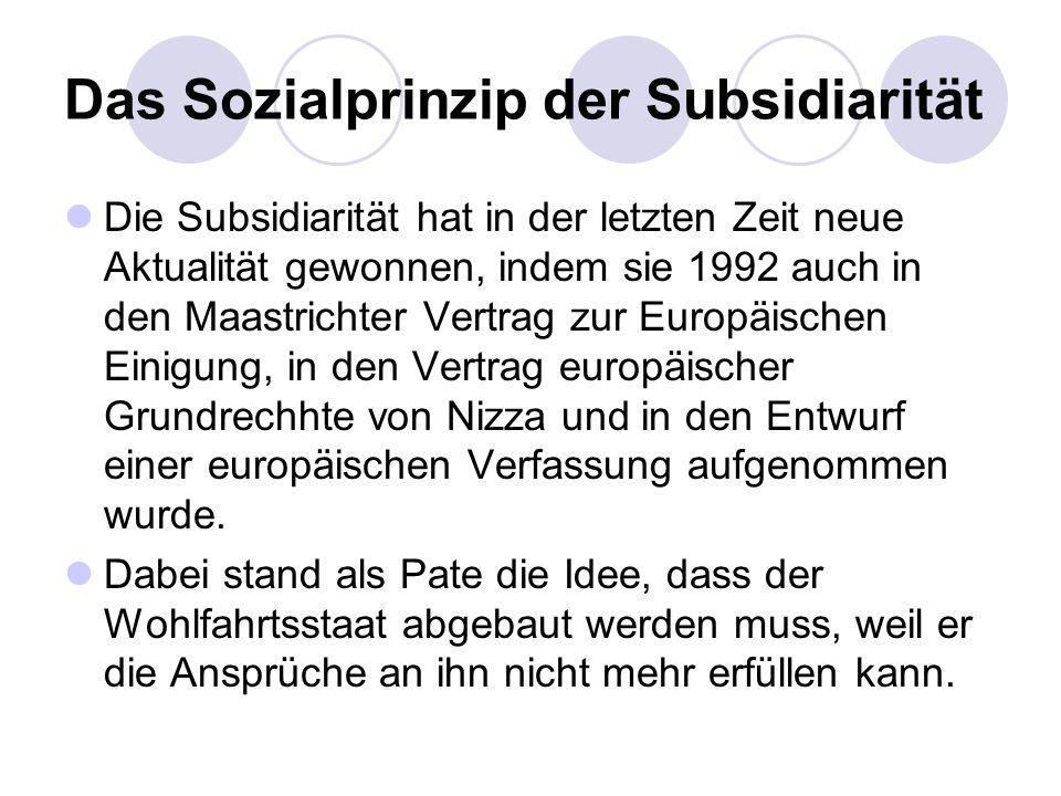 Das Sozialprinzip der Subsidiarität Die Subsidiarität hat in der letzten Zeit neue Aktualität gewonnen, indem sie 1992 auch in den Maastrichter Vertra