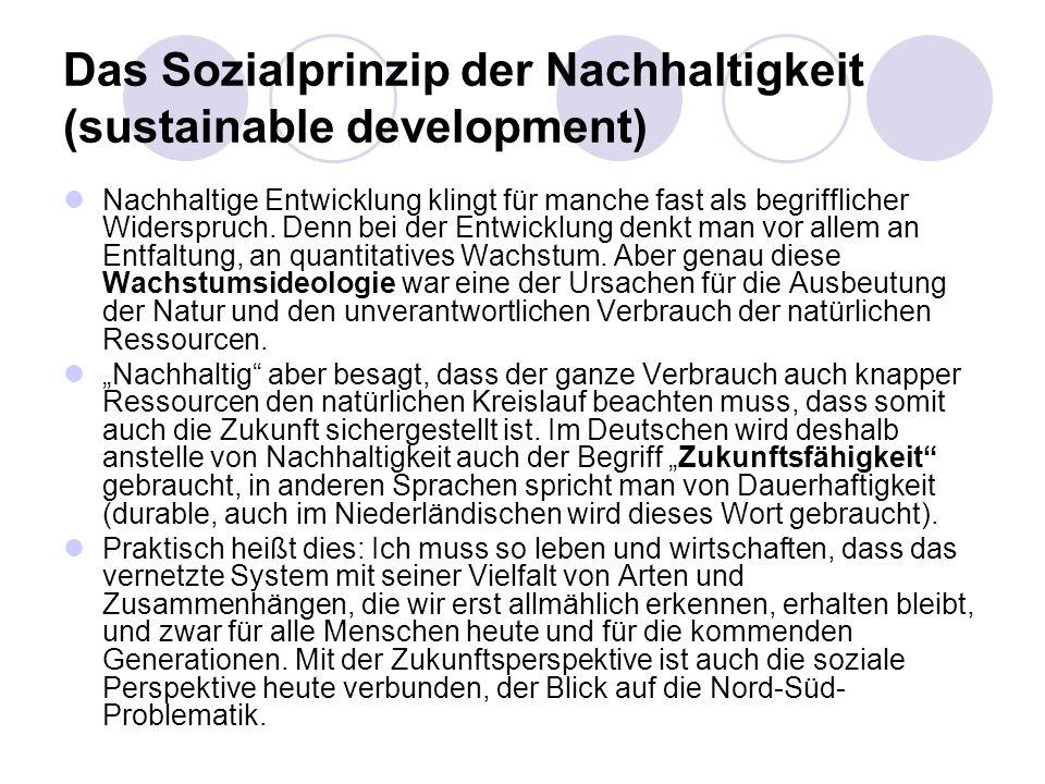 Das Sozialprinzip der Nachhaltigkeit (sustainable development) Nachhaltige Entwicklung klingt für manche fast als begrifflicher Widerspruch. Denn bei