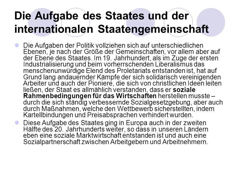 Die Aufgabe des Staates und der internationalen Staatengemeinschaft Die Aufgaben der Politik vollziehen sich auf unterschiedlichen Ebenen, je nach der