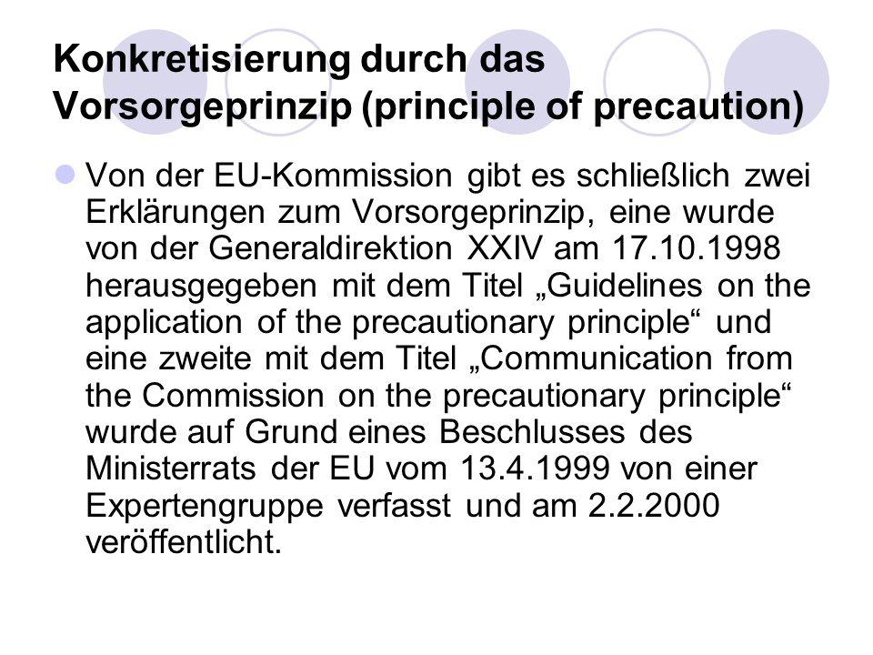 Konkretisierung durch das Vorsorgeprinzip (principle of precaution) Von der EU-Kommission gibt es schließlich zwei Erklärungen zum Vorsorgeprinzip, ei