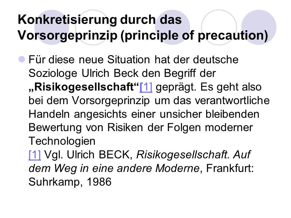 Konkretisierung durch das Vorsorgeprinzip (principle of precaution) Für diese neue Situation hat der deutsche Soziologe Ulrich Beck den Begriff der Ri