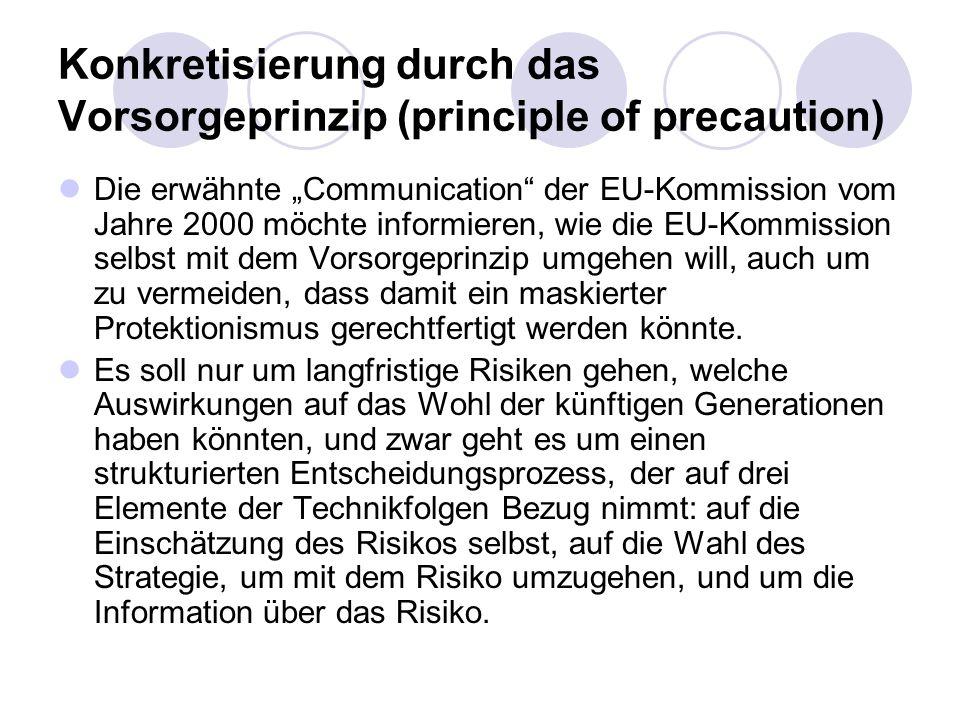 Konkretisierung durch das Vorsorgeprinzip (principle of precaution) Die erwähnte Communication der EU-Kommission vom Jahre 2000 möchte informieren, wi