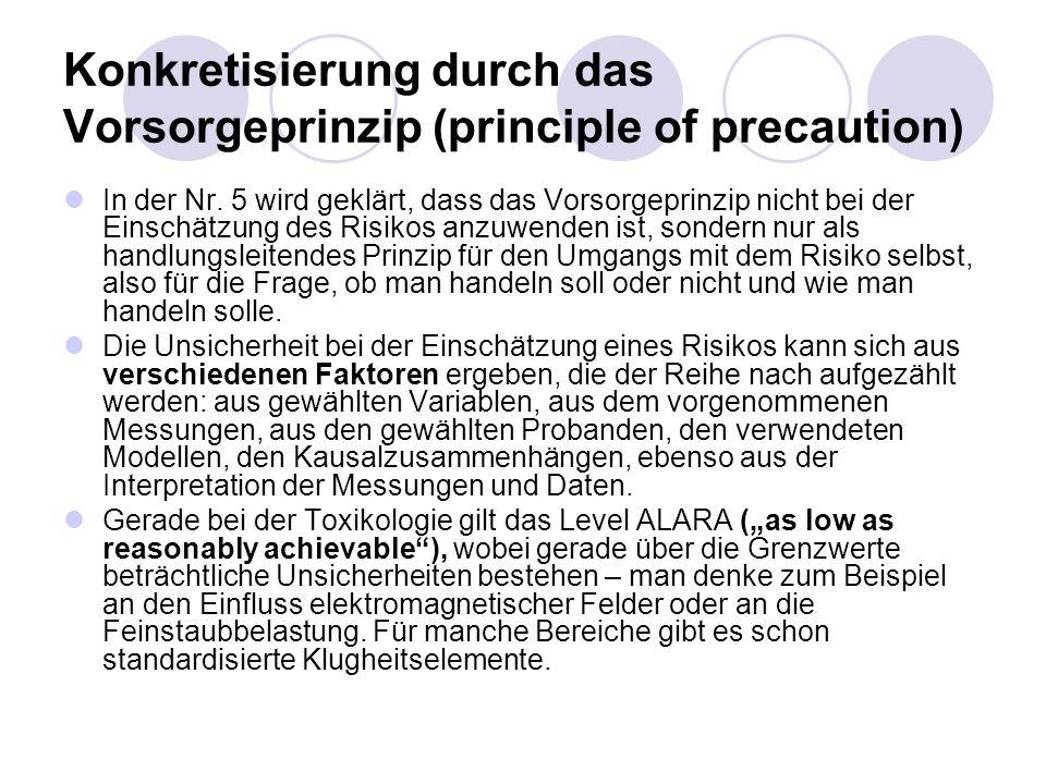 Konkretisierung durch das Vorsorgeprinzip (principle of precaution) In der Nr. 5 wird geklärt, dass das Vorsorgeprinzip nicht bei der Einschätzung des