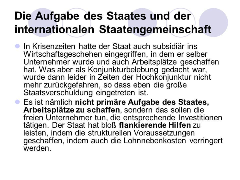 Die Aufgabe des Staates und der internationalen Staatengemeinschaft In Krisenzeiten hatte der Staat auch subsidiär ins Wirtschaftsgeschehen eingegriff