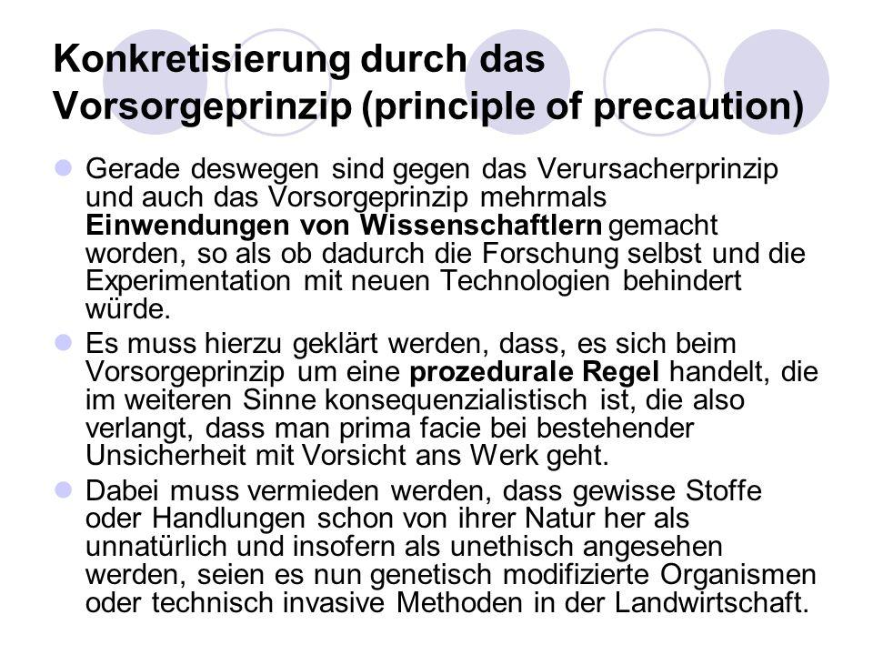 Konkretisierung durch das Vorsorgeprinzip (principle of precaution) Gerade deswegen sind gegen das Verursacherprinzip und auch das Vorsorgeprinzip meh