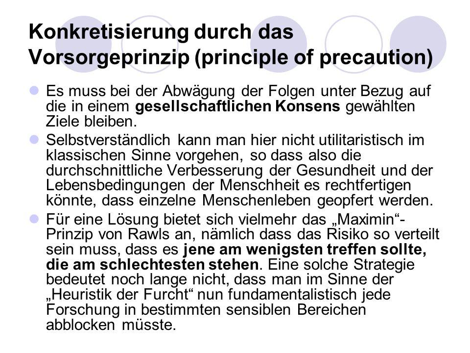 Konkretisierung durch das Vorsorgeprinzip (principle of precaution) Es muss bei der Abwägung der Folgen unter Bezug auf die in einem gesellschaftliche
