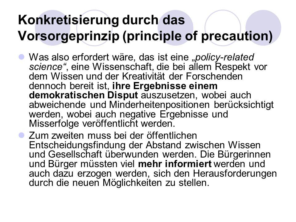 Konkretisierung durch das Vorsorgeprinzip (principle of precaution) Was also erfordert wäre, das ist eine policy-related science, eine Wissenschaft, d