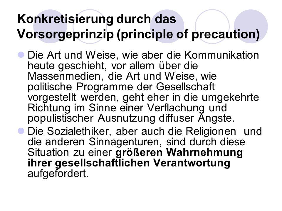 Konkretisierung durch das Vorsorgeprinzip (principle of precaution) Die Art und Weise, wie aber die Kommunikation heute geschieht, vor allem über die