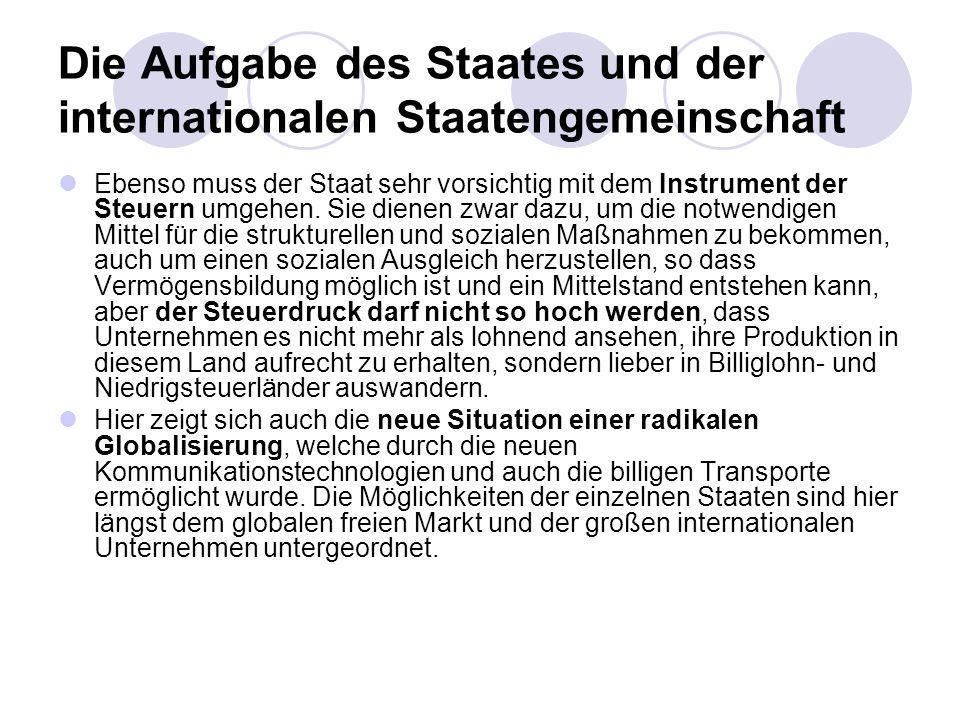 Die Aufgabe des Staates und der internationalen Staatengemeinschaft Ebenso muss der Staat sehr vorsichtig mit dem Instrument der Steuern umgehen. Sie