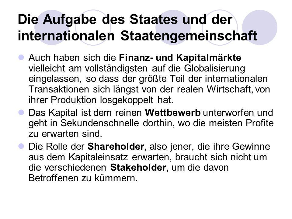 Die Aufgabe des Staates und der internationalen Staatengemeinschaft Es zeigt sich die dringende Notwendigkeit einer internationalen Kontrolle der Kapitalmärkte.