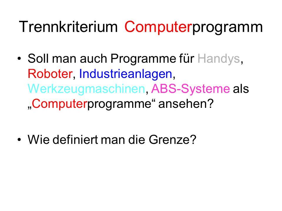 Trennkriterium Computerprogramm Soll man auch Programme für Handys, Roboter, Industrieanlagen, Werkzeugmaschinen, ABS-Systeme alsComputerprogramme ans