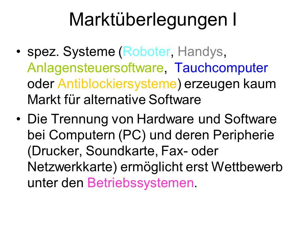 Marktüberlegungen I spez. Systeme (Roboter, Handys, Anlagensteuersoftware, Tauchcomputer oder Antiblockiersysteme) erzeugen kaum Markt für alternative