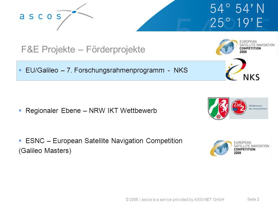 © 2008 | ascos is a service provided by AXIO-NET GmbH Seite 2 F&E Projekte – Förderprojekte EU/Galileo – 7. Forschungsrahmenprogramm - NKS Regionaler