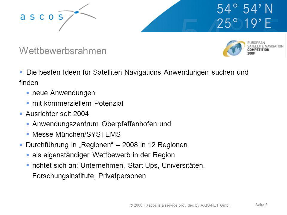 © 2008 | ascos is a service provided by AXIO-NET GmbH Seite 6 Wettbewerbsrahmen Die besten Ideen für Satelliten Navigations Anwendungen suchen und fin